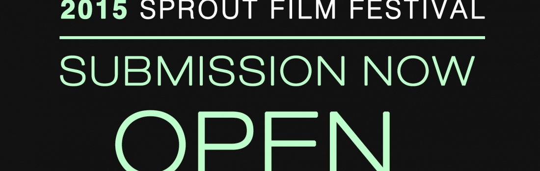 Submissions for the 2015 Sprout Film Festival Are Open!